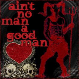 Ain't No Man a Good Man - Artwork © 2017 Wily Bo Walker. All Rights Reserved