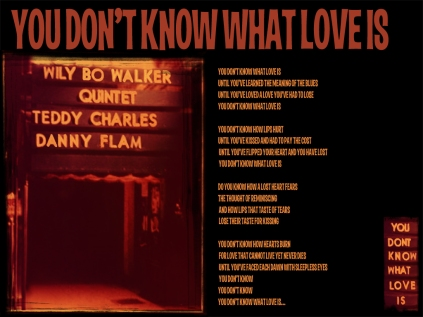 You Don't Know What Love Is Lyric Sheet - Artwork © Wily Bo Walker. All Rights Reserved